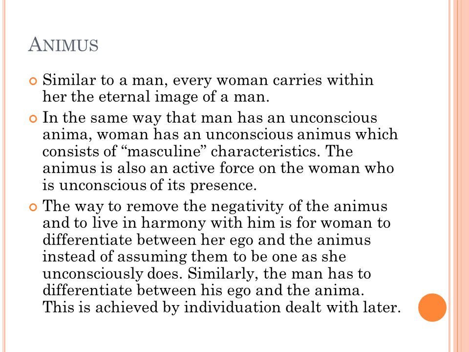 A NIMUS Similar to a man, every woman carries within her the eternal image of a man.