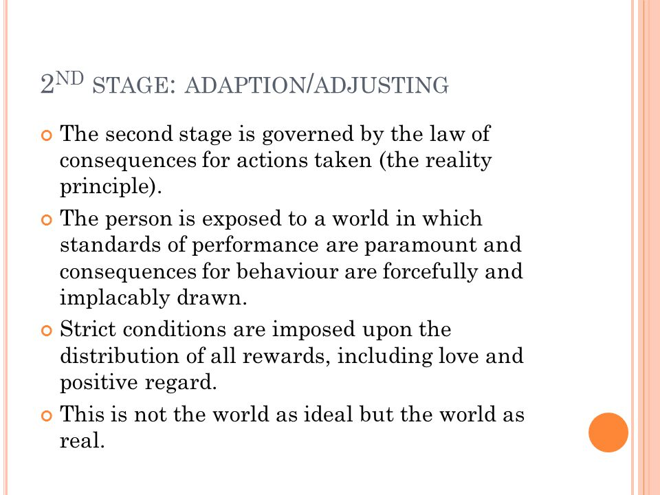 2 ND STAGE : ADAPTION / ADJUSTING The second stage is governed by the law of consequences for actions taken (the reality principle).