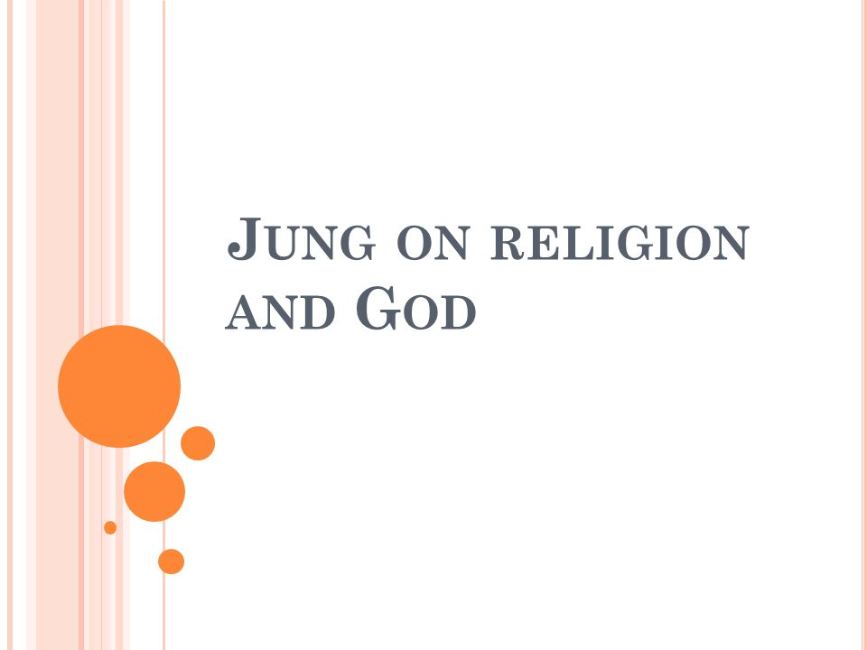 J UNG ON RELIGION AND G OD