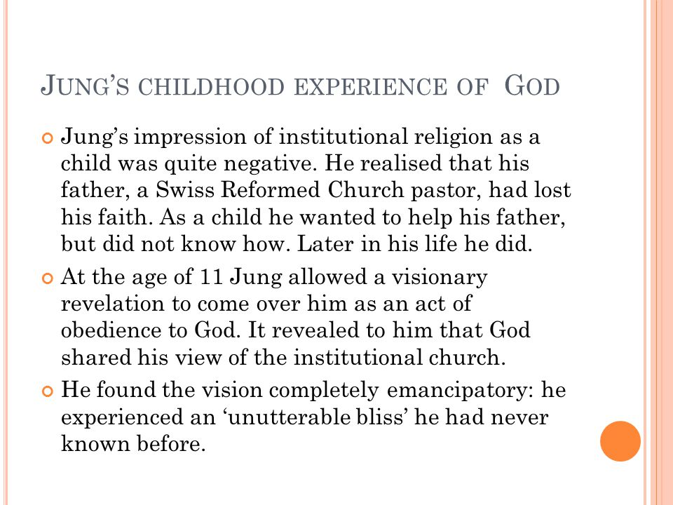 J UNG ' S CHILDHOOD EXPERIENCE OF G OD Jung's impression of institutional religion as a child was quite negative.