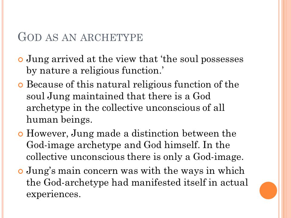 G OD AS AN ARCHETYPE Jung arrived at the view that 'the soul possesses by nature a religious function.' Because of this natural religious function of the soul Jung maintained that there is a God archetype in the collective unconscious of all human beings.