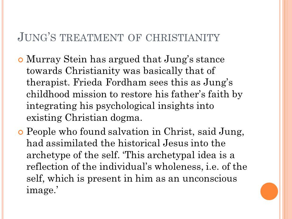 J UNG ' S TREATMENT OF CHRISTIANITY Murray Stein has argued that Jung's stance towards Christianity was basically that of therapist.