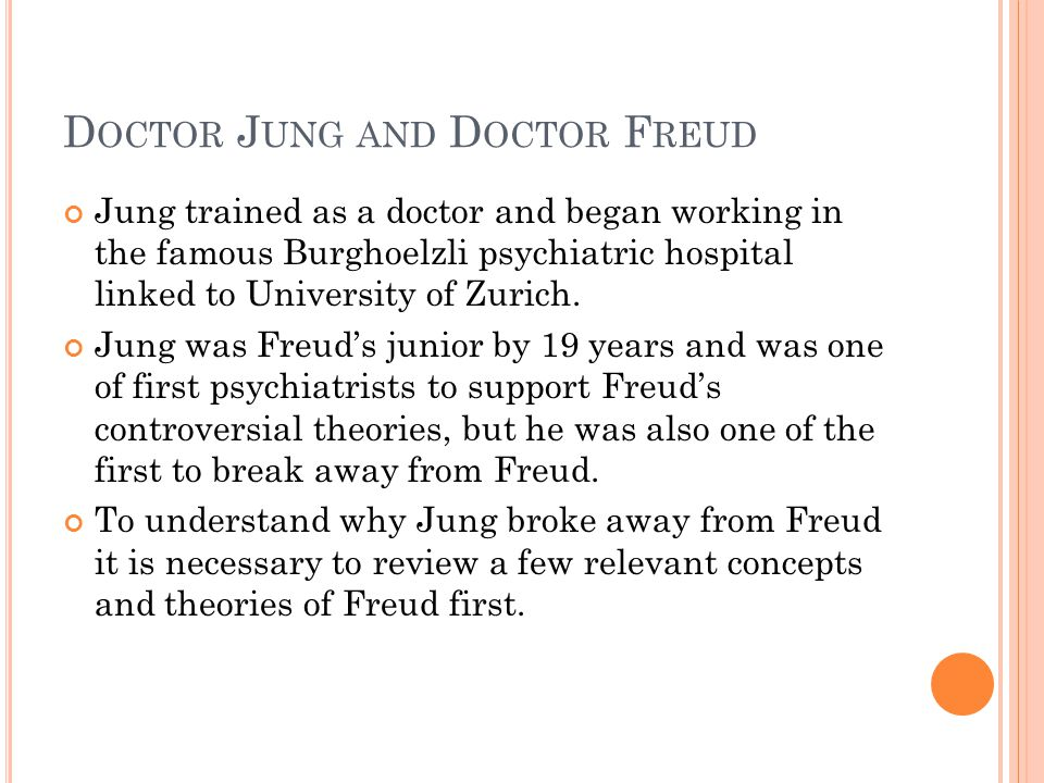 D OCTOR J UNG AND D OCTOR F REUD Jung trained as a doctor and began working in the famous Burghoelzli psychiatric hospital linked to University of Zurich.