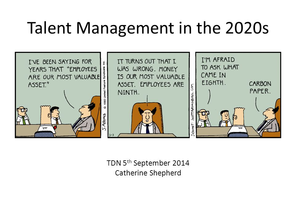 Objectives for today Define talent management Remind ourselves why talent management is important (to organisations and individuals) Identify future trends in work generally and talent management particularly Share practical tools, techniques, methods, hints and tips Discuss personal implications to us as coaches/consultants of future trends in talent management