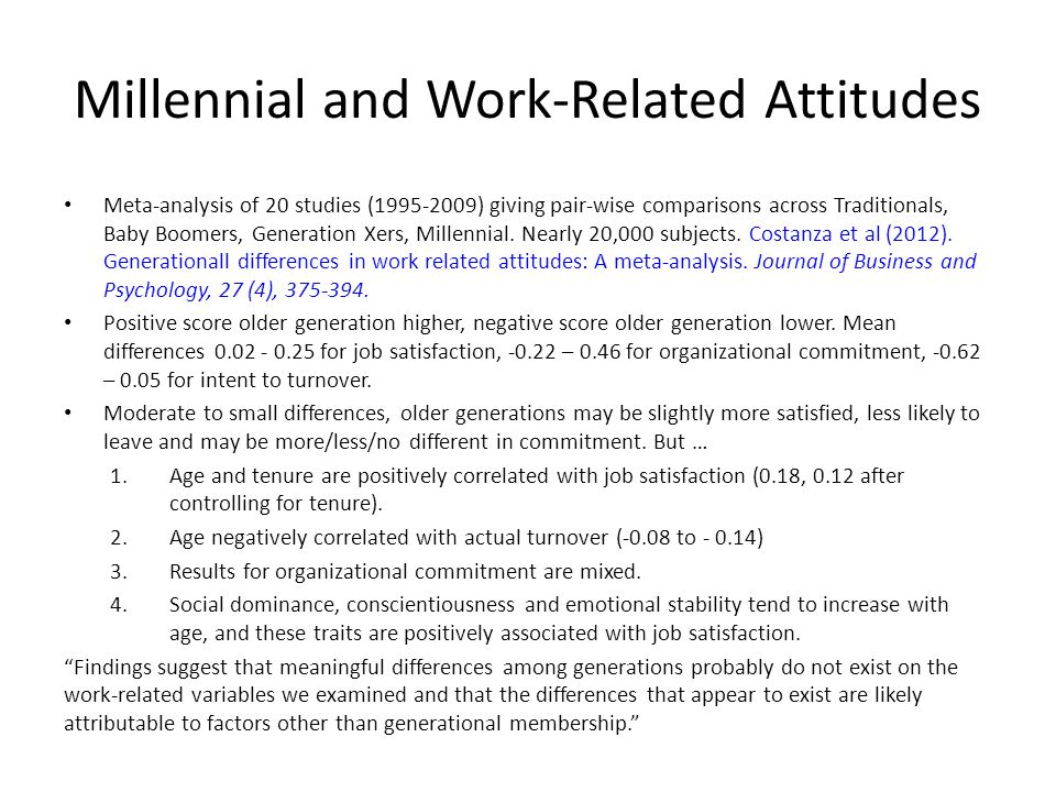 Millennial and Work-Related Attitudes Meta-analysis of 20 studies (1995-2009) giving pair-wise comparisons across Traditionals, Baby Boomers, Generati