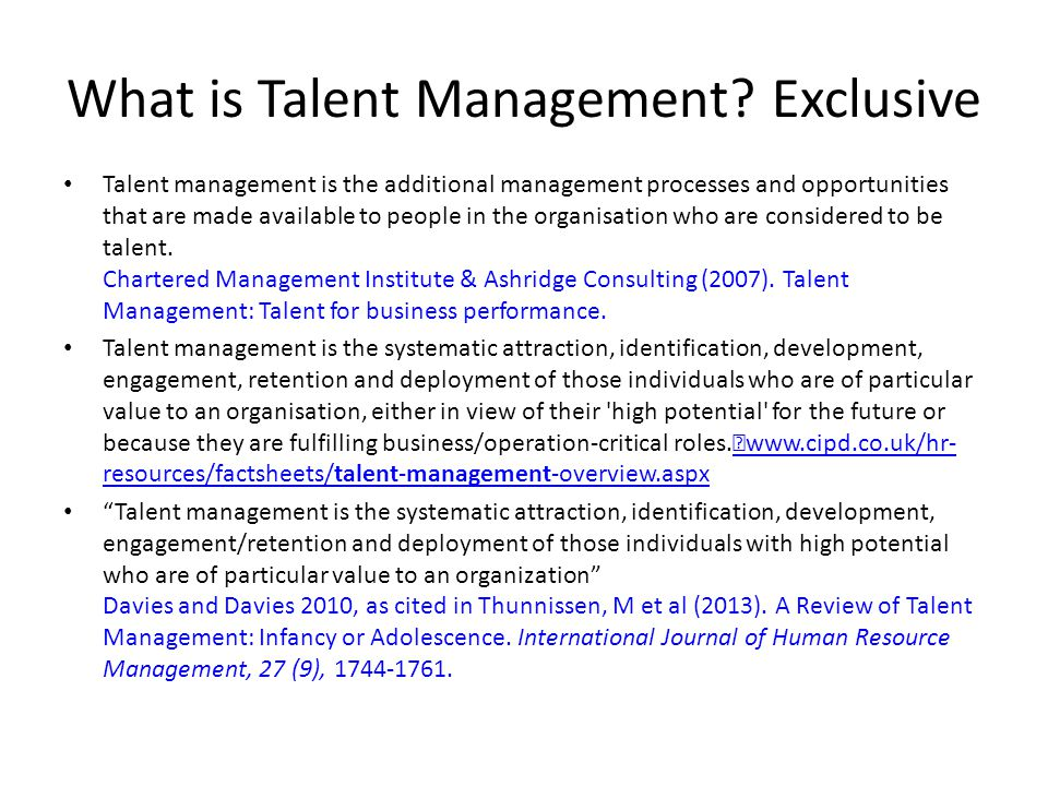 What is Talent Management? Exclusive Talent management is the additional management processes and opportunities that are made available to people in t