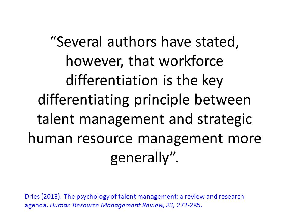 """""""Several authors have stated, however, that workforce differentiation is the key differentiating principle between talent management and strategic hum"""
