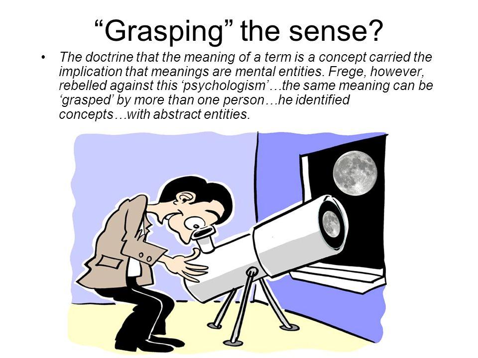 Grasping the sense.