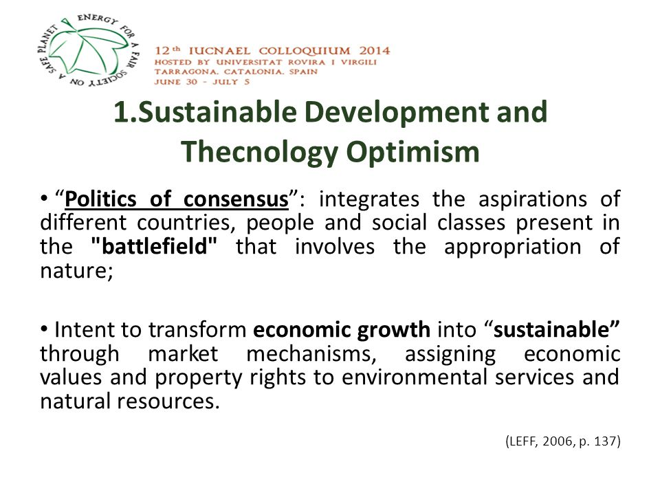 1.Sustainable Development and Thecnology Optimism SUSTAINABLE DEVELOPMENT The proposals can overcome the foundational contradiction of the capitalist system: the degrading appropriation of natural resources?