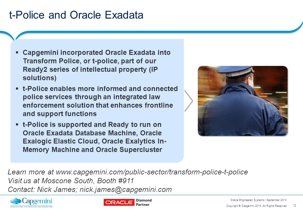 12 Copyright © Capgemini 2014. All Rights Reserved Oracle Engineered Systems | September 2014 t-Police and Oracle Exadata  Capgemini incorporated Ora