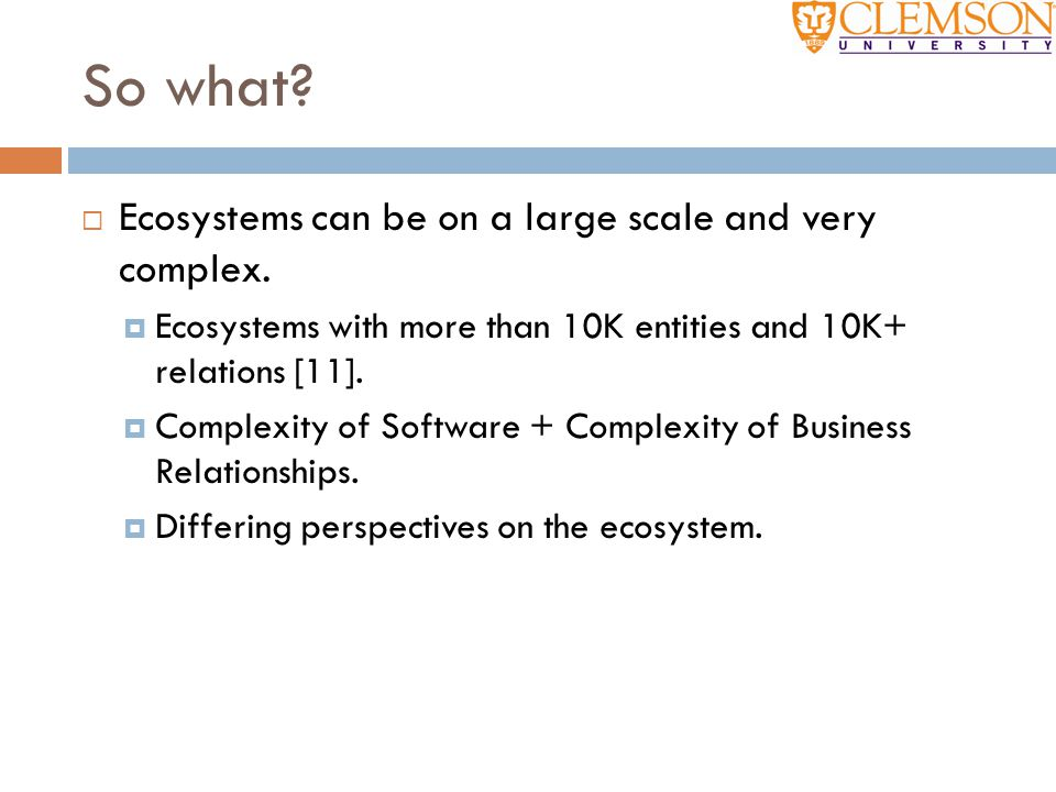 So what?  Ecosystems can be on a large scale and very complex.  Ecosystems with more than 10K entities and 10K+ relations [11].  Complexity of Soft