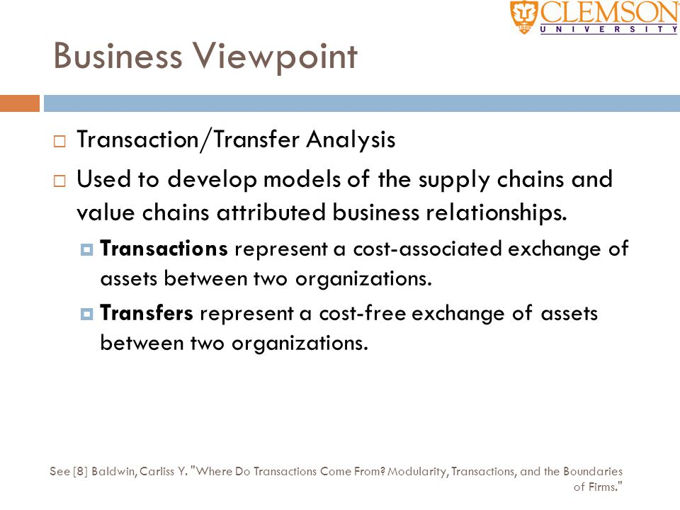 Business Viewpoint  Transaction/Transfer Analysis  Used to develop models of the supply chains and value chains attributed business relationships. 