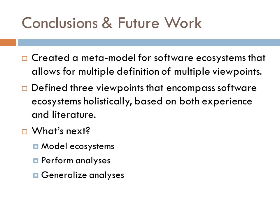 Conclusions & Future Work  Created a meta-model for software ecosystems that allows for multiple definition of multiple viewpoints.  Defined three v