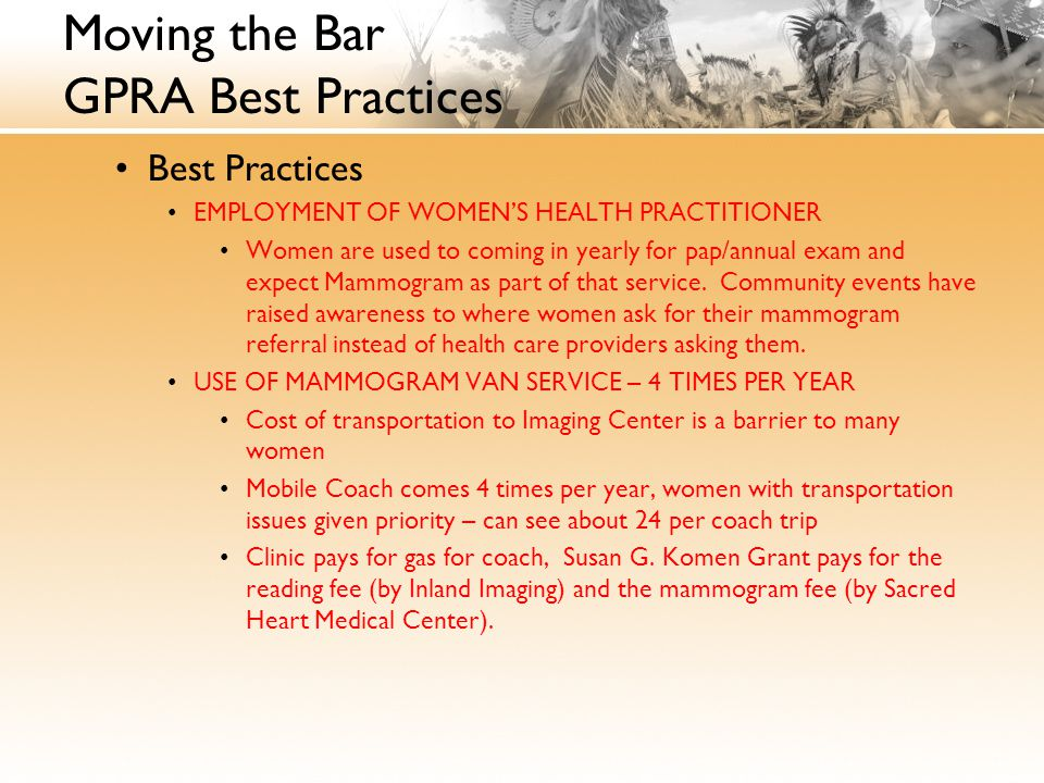 Moving the Bar GPRA Best Practices Best Practices EMPLOYMENT OF WOMEN'S HEALTH PRACTITIONER Women are used to coming in yearly for pap/annual exam and