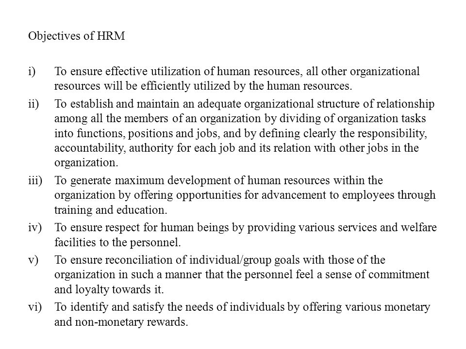 Objectives of HRM i)To ensure effective utilization of human resources, all other organizational resources will be efficiently utilized by the human r