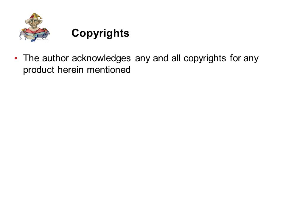 Copyrights The author acknowledges any and all copyrights for any product herein mentioned