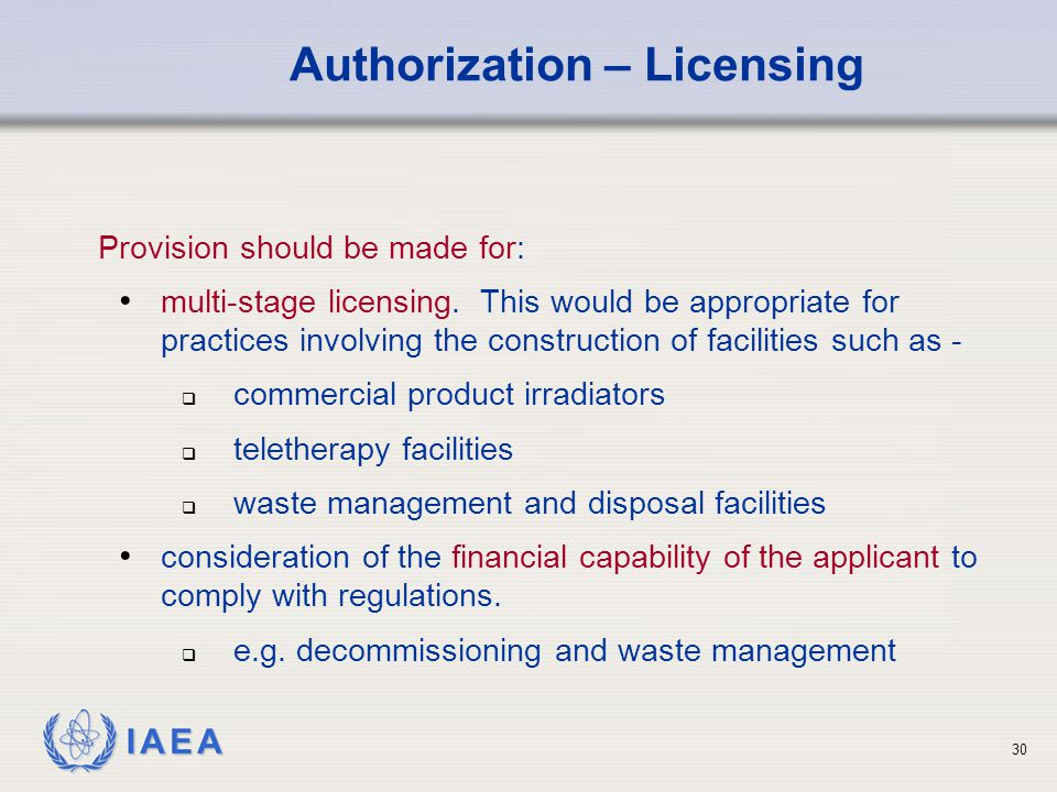IAEA Provision should be made for: multi-stage licensing. This would be appropriate for practices involving the construction of facilities such as - 