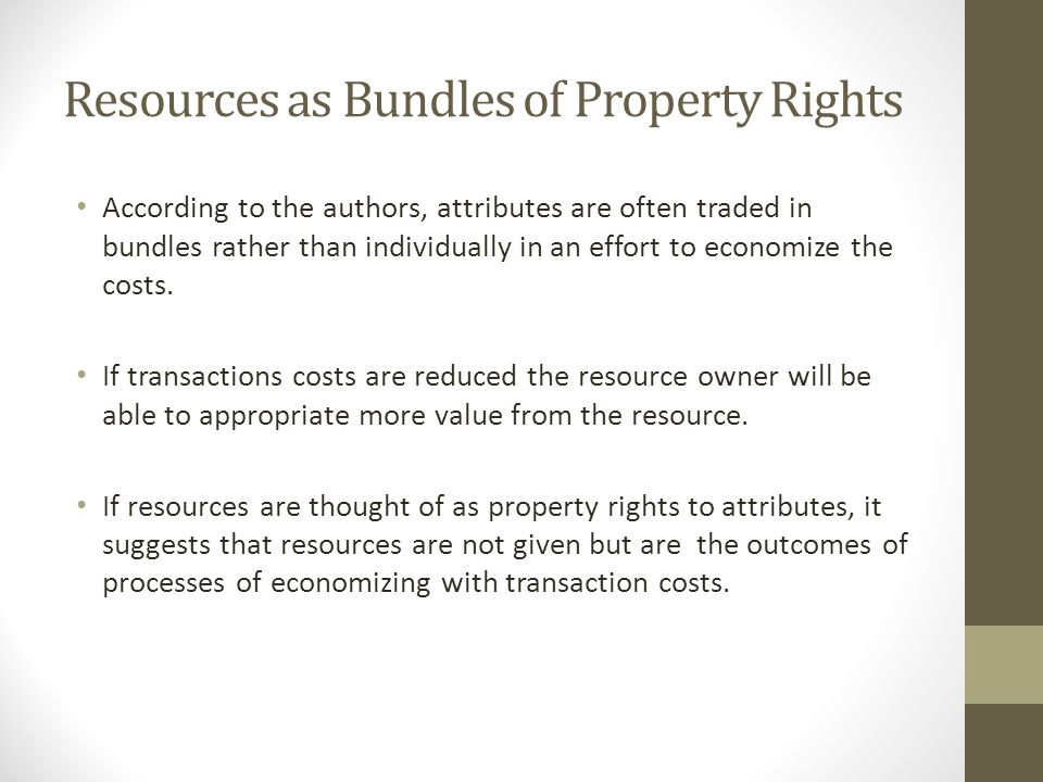 Resources as Bundles of Property Rights According to the authors, attributes are often traded in bundles rather than individually in an effort to economize the costs.
