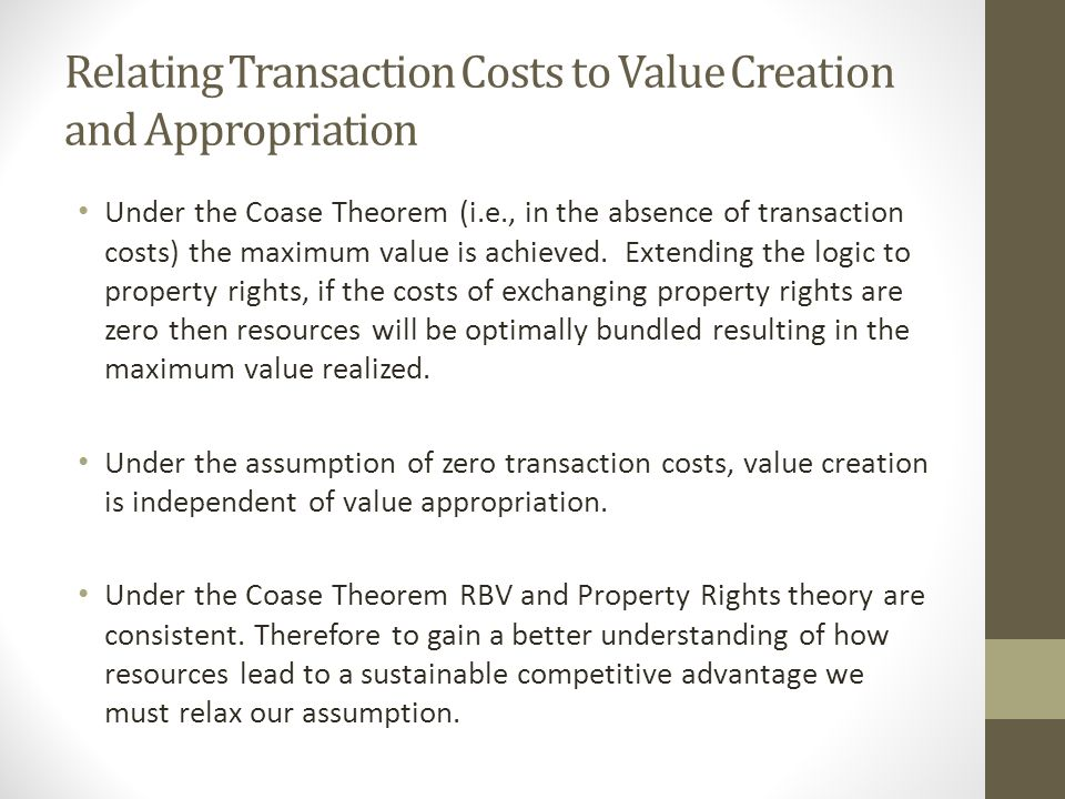 Relating Transaction Costs to Value Creation and Appropriation Under the Coase Theorem (i.e., in the absence of transaction costs) the maximum value is achieved.