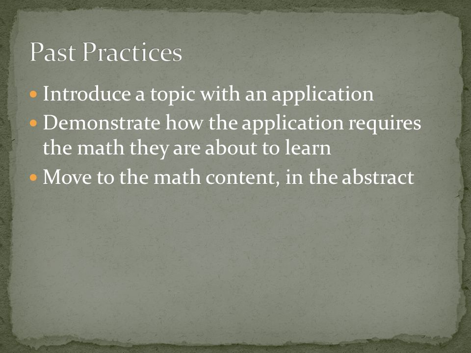 Introduce a topic with an application Demonstrate how the application requires the math they are about to learn Move to the math content, in the abstract