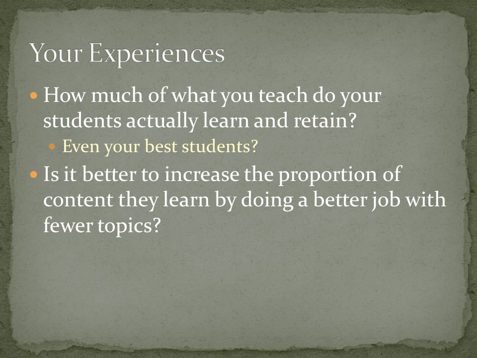 How much of what you teach do your students actually learn and retain.