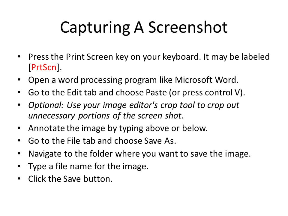 Capturing A Screenshot Press the Print Screen key on your keyboard.
