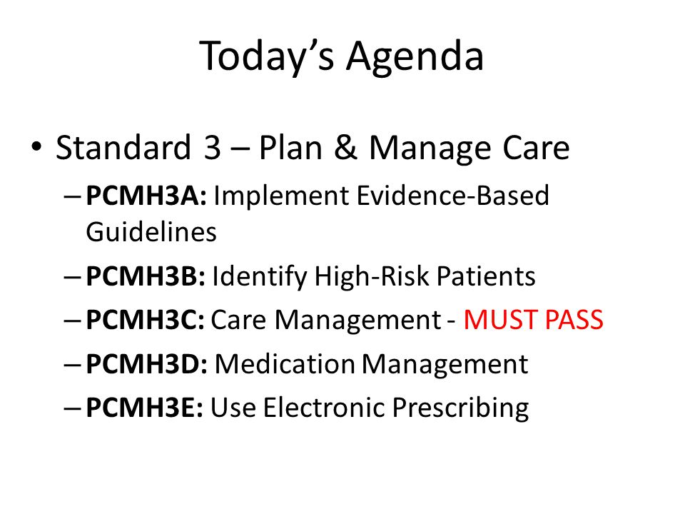 PCMH 3A: Implement Evidence-Based Guidelines Practice implements guidelines through point of care reminders for patients with: 1)The first important condition * 2)The second important condition 3)The third condition, related to unhealthy behaviors or mental health or substance abuse * Meaningful Use Requirement