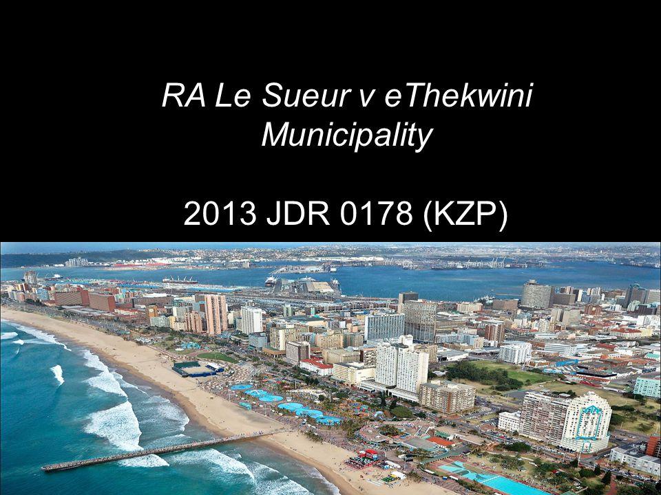 RA Le Sueur v eThekwini Municipality 2013 JDR 0178 (KZP)