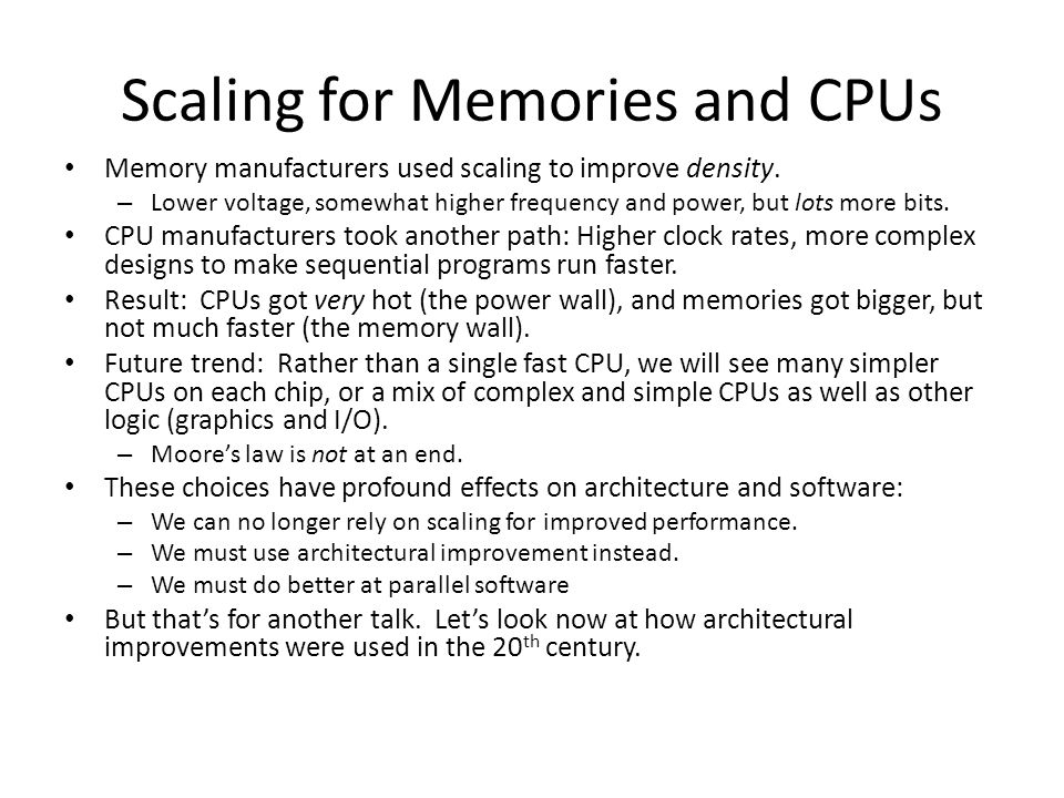 Scaling for Memories and CPUs Memory manufacturers used scaling to improve density.