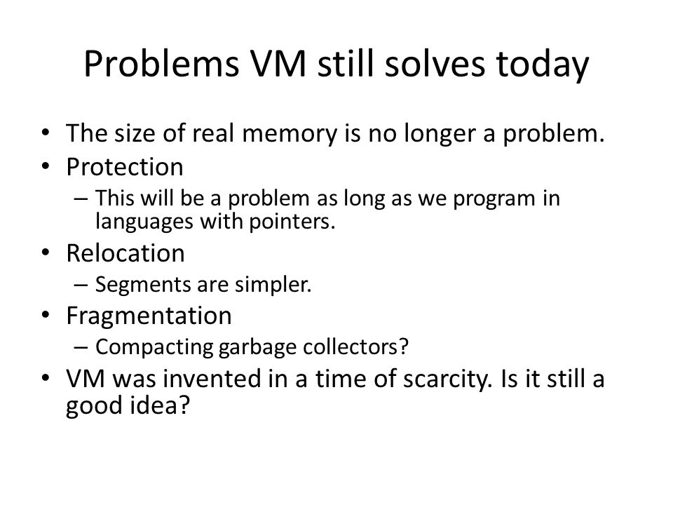 Problems VM still solves today The size of real memory is no longer a problem.