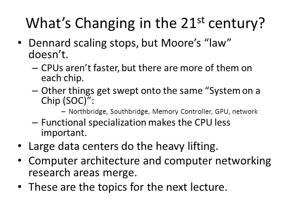What's Changing in the 21 st century. Dennard scaling stops, but Moore's law doesn't.