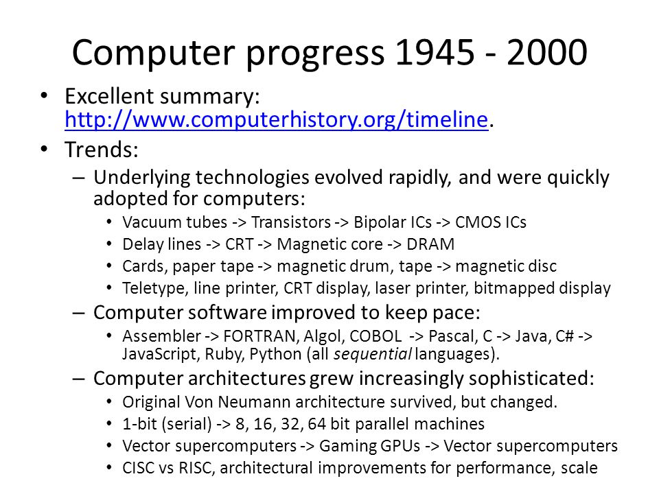 Computer progress 1945 - 2000 Excellent summary: http://www.computerhistory.org/timeline.
