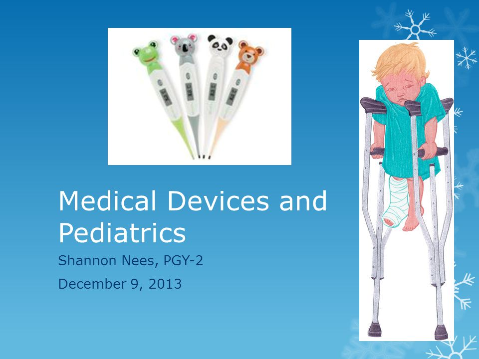 Medical Devices and Pediatrics Shannon Nees, PGY-2 December 9, 2013