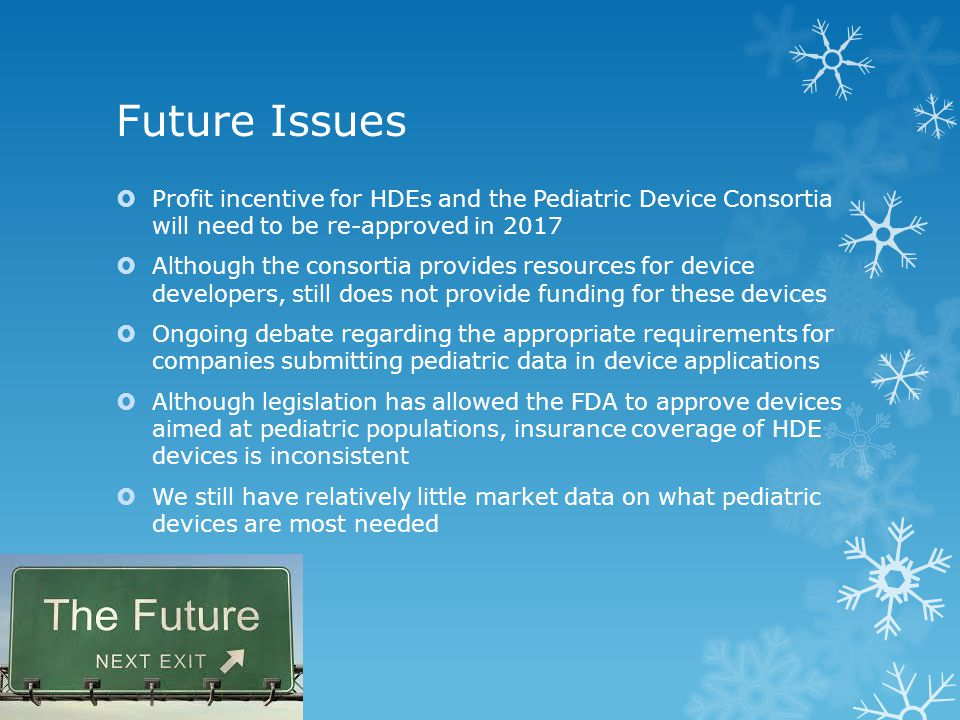 Future Issues  Profit incentive for HDEs and the Pediatric Device Consortia will need to be re-approved in 2017  Although the consortia provides res