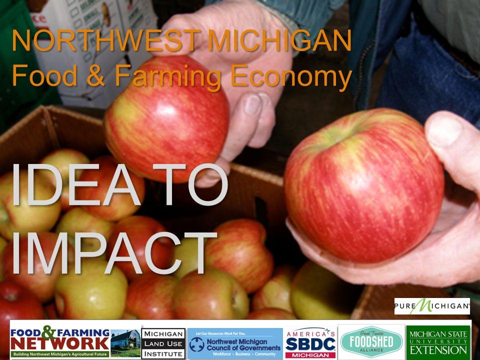 IDEA TO IMPACT NORTHWEST MICHIGAN Food & Farming Economy