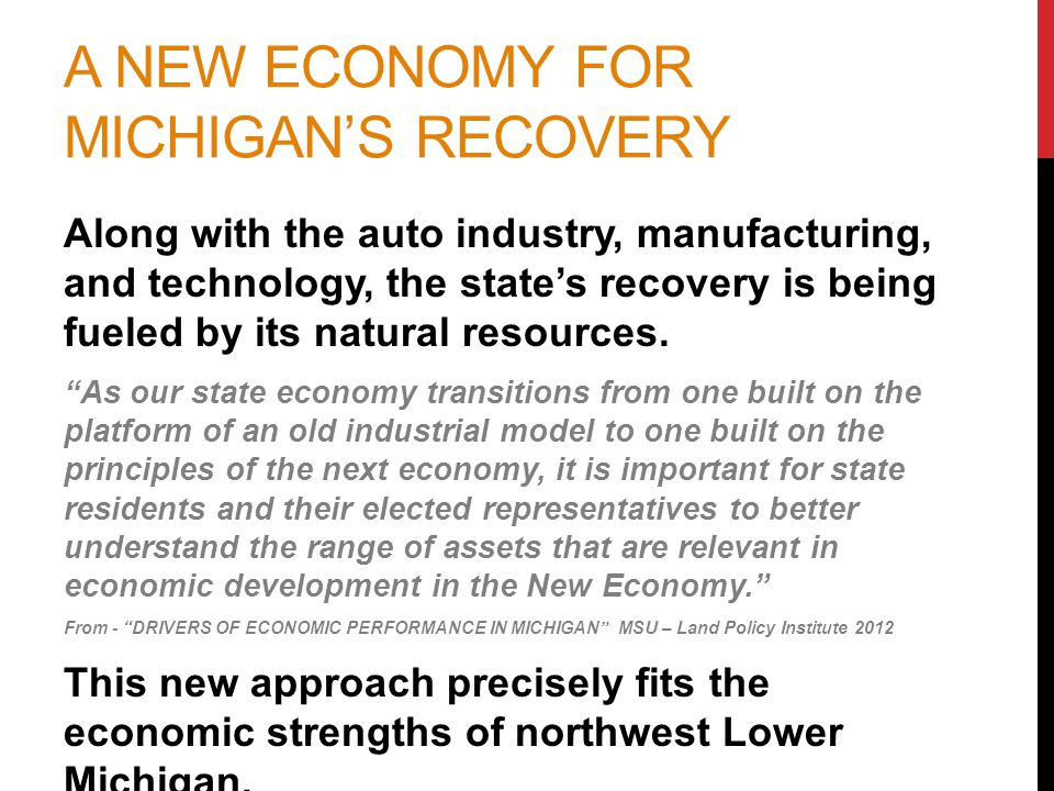 A NEW ECONOMY FOR MICHIGAN'S RECOVERY Along with the auto industry, manufacturing, and technology, the state's recovery is being fueled by its natural resources.