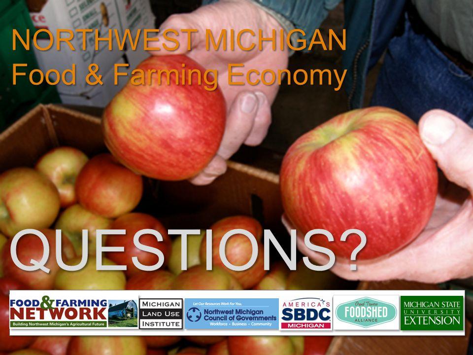 QUESTIONS? NORTHWEST MICHIGAN Food & Farming Economy