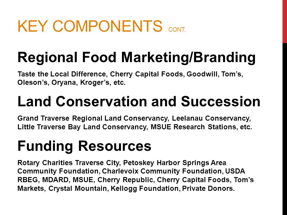 KEY RESEARCH SBDC Counseling Detailed record-keeping helps us measure progress and see trends n business development needs Food Innovation Districts Study Via NWMCOG—Helps us understand needs and requirements Regional Food Hub Feasibility Study Completed in 2013.