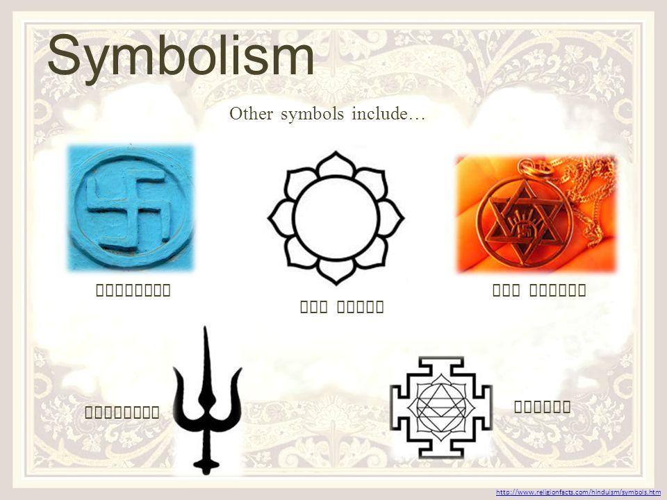 Other symbols include… The Lotus The PratikSwastika Trishula Yantra http://www.religionfacts.com/hinduism/symbols.htm