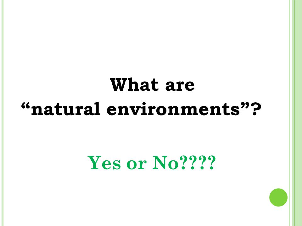 What are natural environments Yes or No