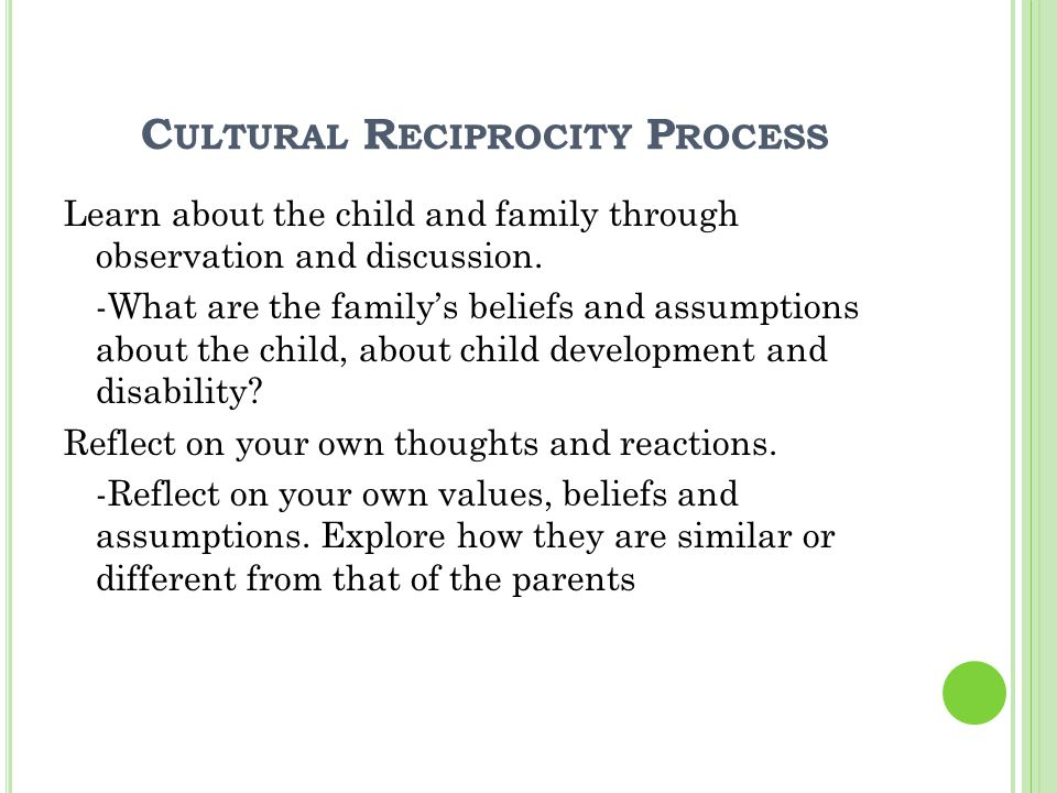 C ULTURAL R ECIPROCITY P ROCESS Learn about the child and family through observation and discussion.