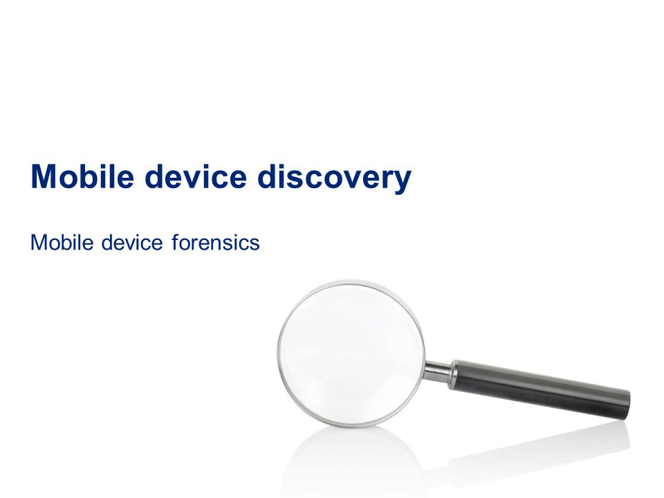 Mobile device discovery Mobile device forensics