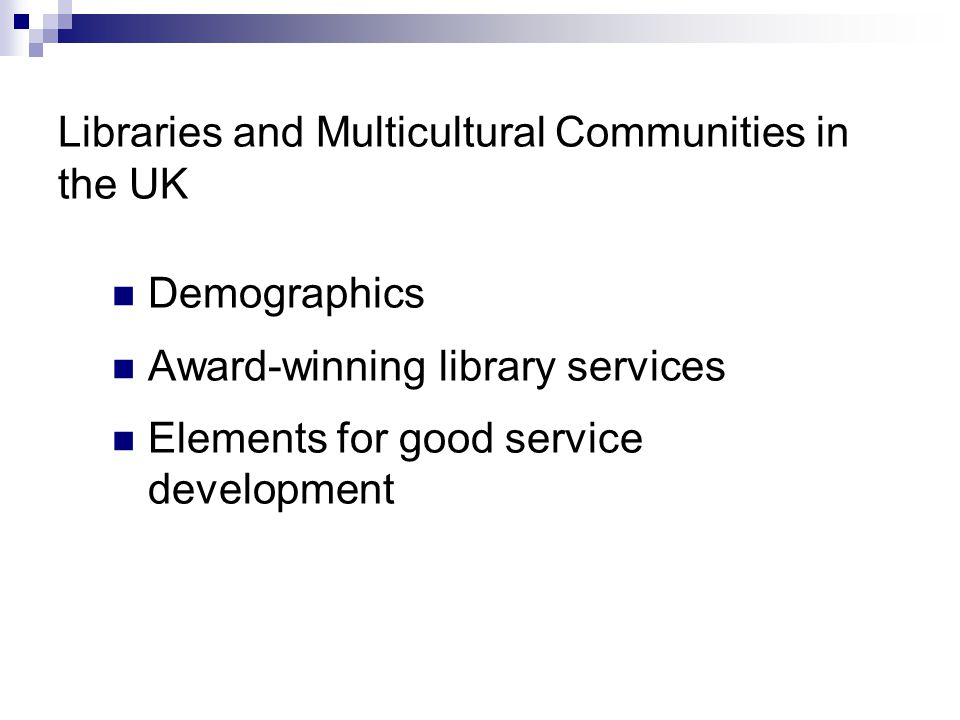 Libraries and Multicultural Communities in the UK Demographics Award-winning library services Elements for good service development