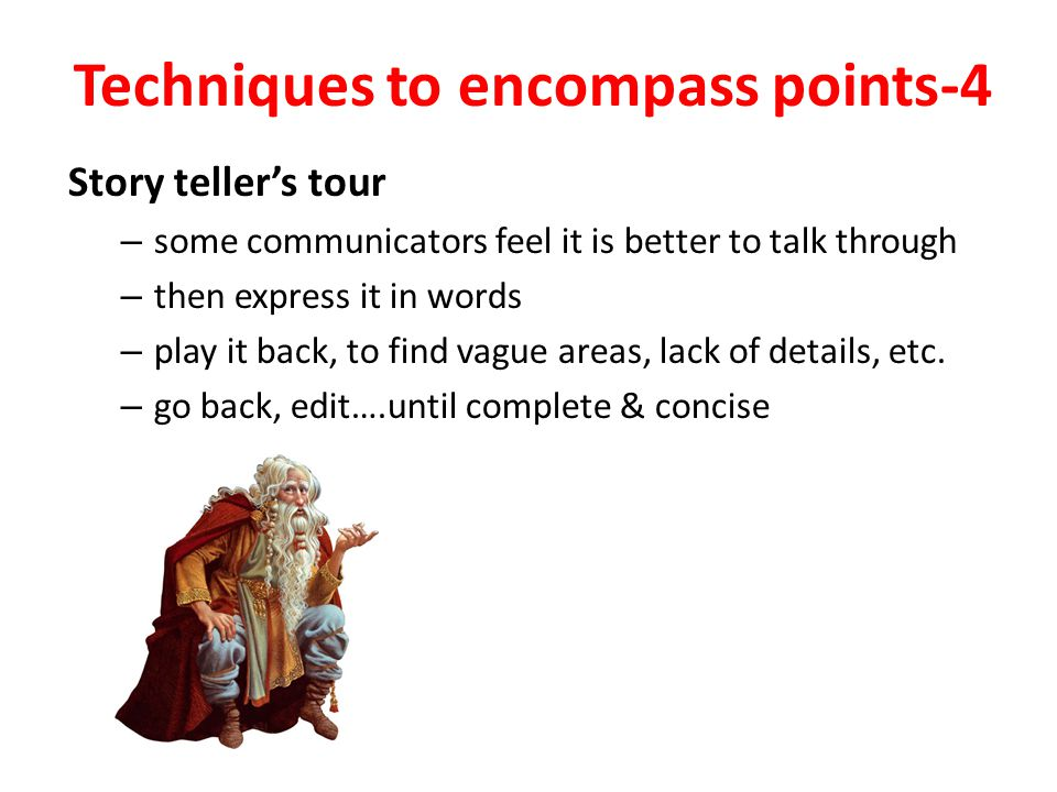 Techniques to encompass points-4 Story teller's tour – some communicators feel it is better to talk through – then express it in words – play it back,