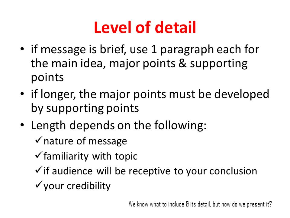 Level of detail if message is brief, use 1 paragraph each for the main idea, major points & supporting points if longer, the major points must be deve
