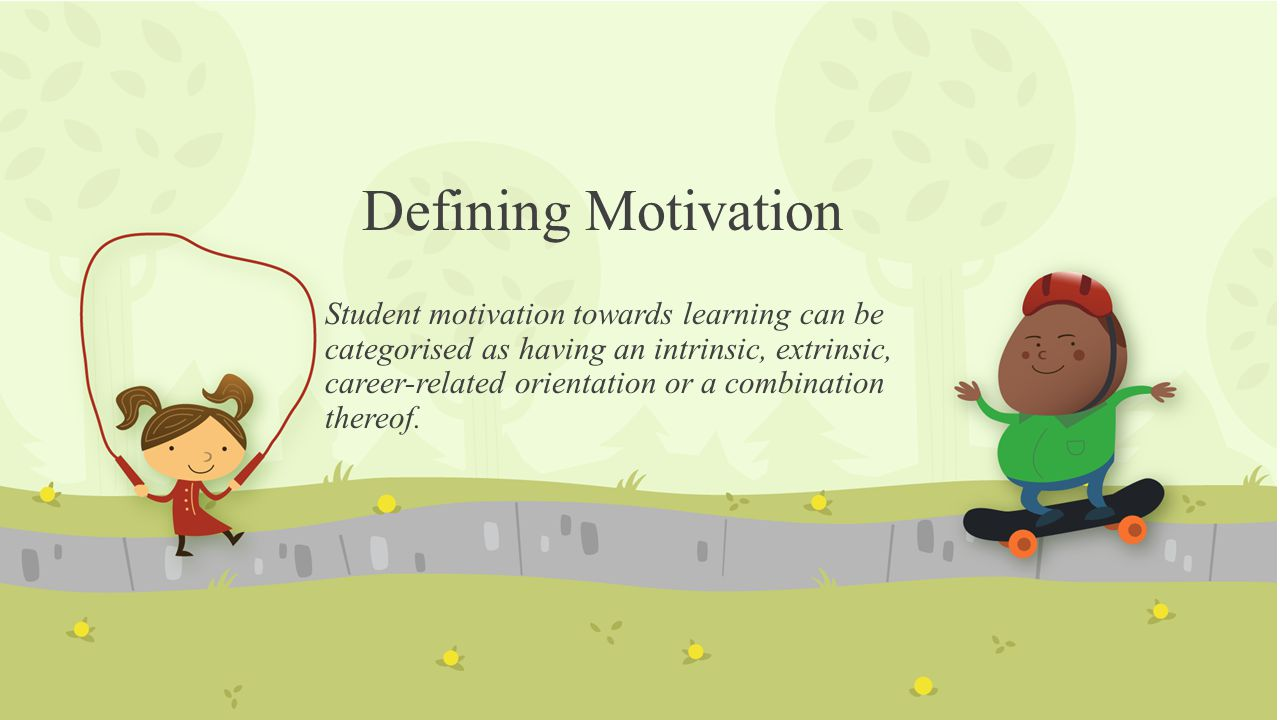 Defining Motivation Student motivation towards learning can be categorised as having an intrinsic, extrinsic, career-related orientation or a combinat