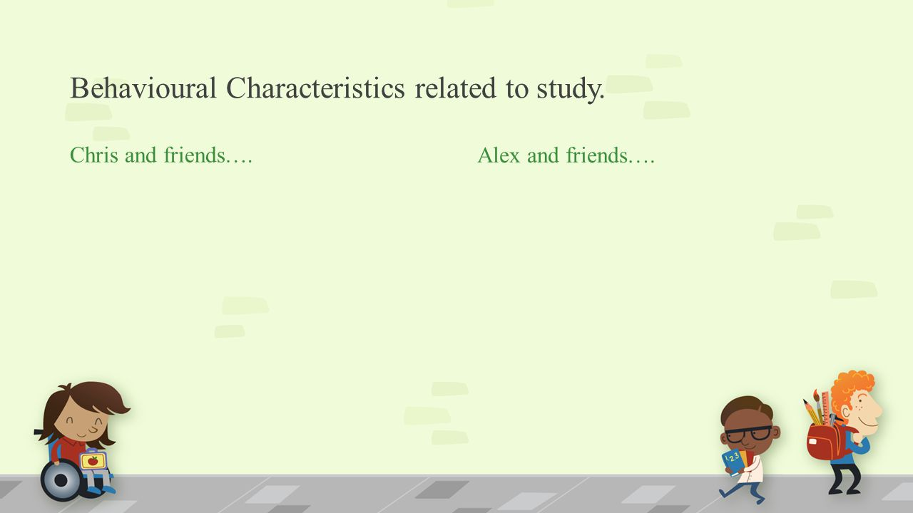 Behavioural Characteristics related to study.Chris and friends….