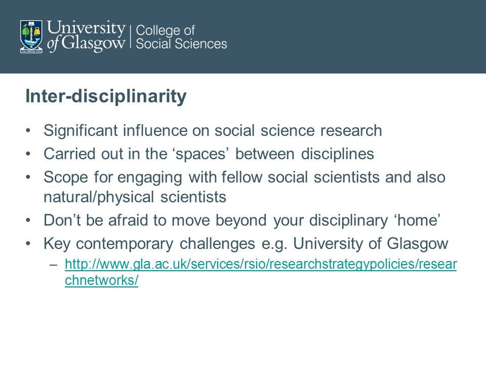 Inter-disciplinarity Significant influence on social science research Carried out in the 'spaces' between disciplines Scope for engaging with fellow s