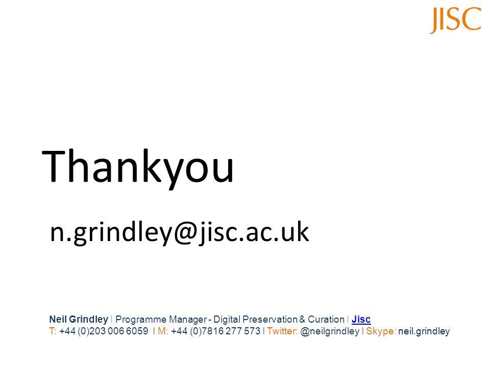Thankyou Neil Grindley I Programme Manager - Digital Preservation & Curation I JiscJisc T: +44 (0)203 006 6059 I M: +44 (0)7816 277 573 I Twitter: @neilgrindley I Skype: neil.grindley n.grindley@jisc.ac.uk