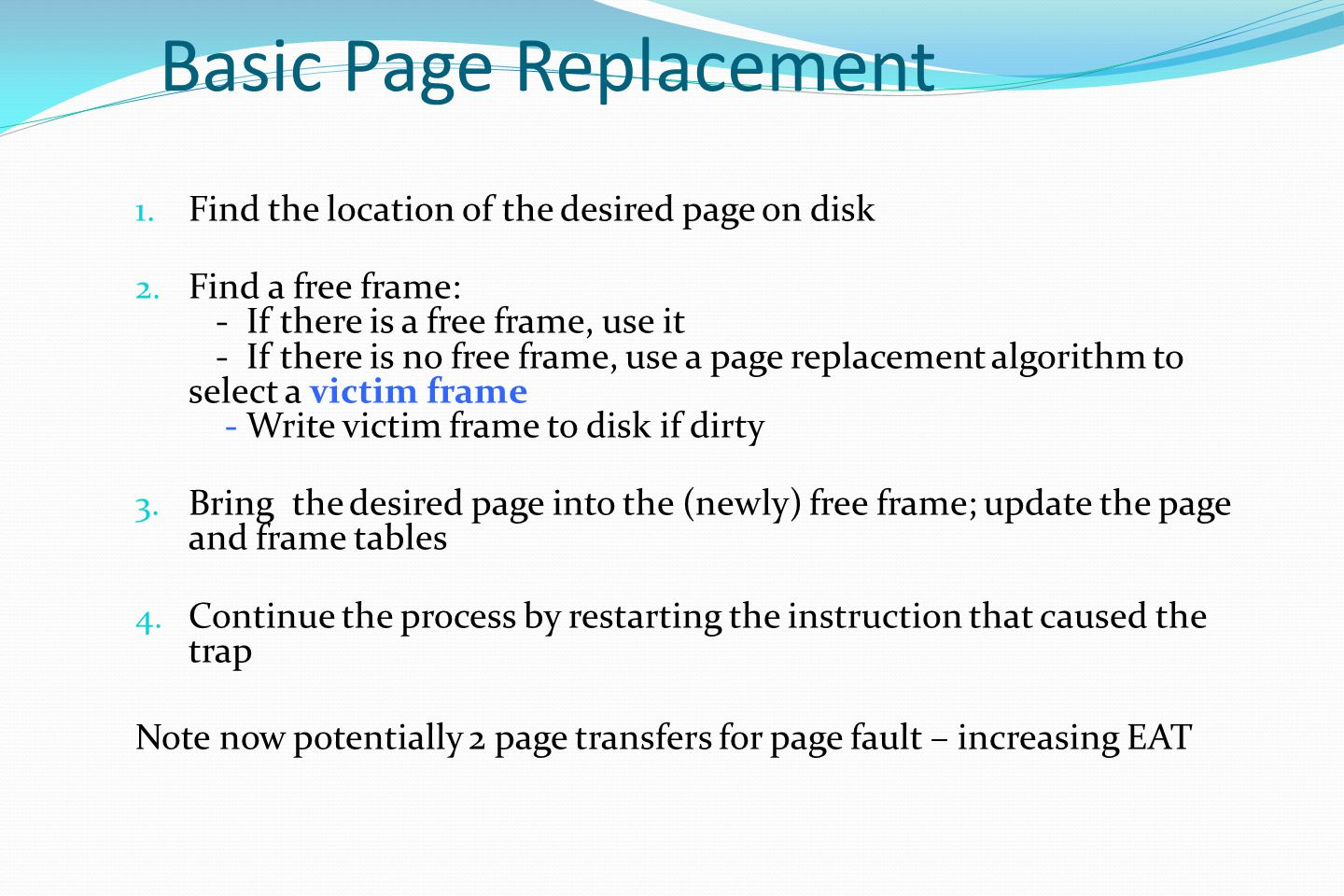 Basic Page Replacement 1.Find the location of the desired page on disk 2.
